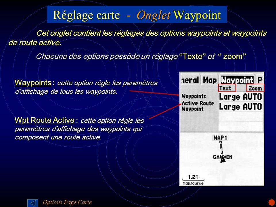 Réglage carteOnglet Waypoint Réglage carte - Onglet Waypoint Cet onglet contient les réglages des options waypoints et waypoints de route active. Chac