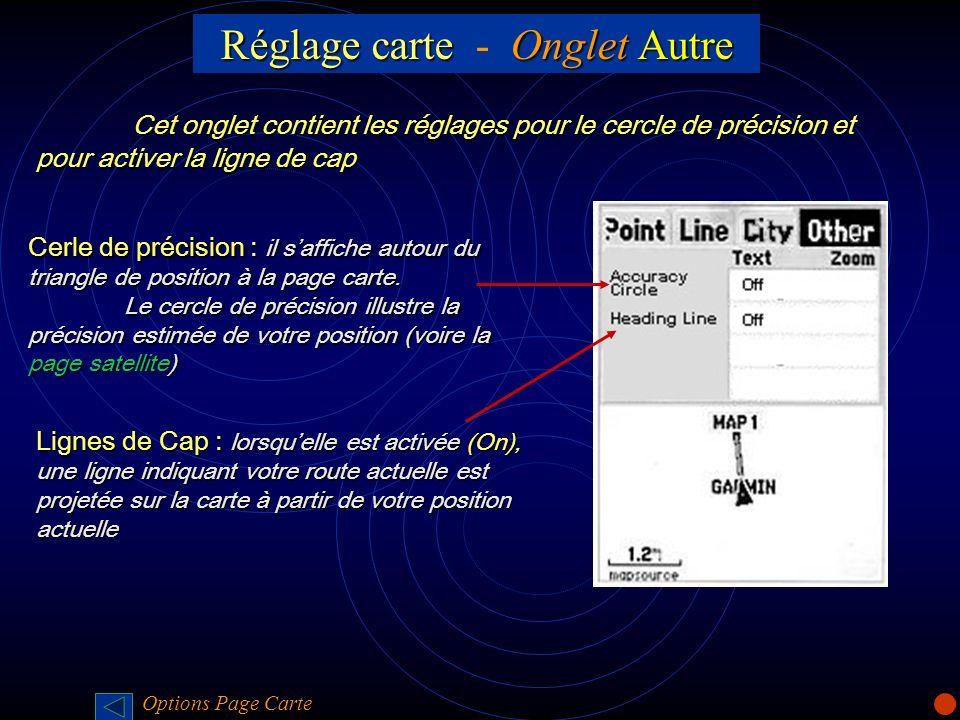 Réglage carte Onglet Autre Réglage carte - Onglet Autre Cet onglet contient les réglages pour le cercle de précision et pour activer la ligne de cap C