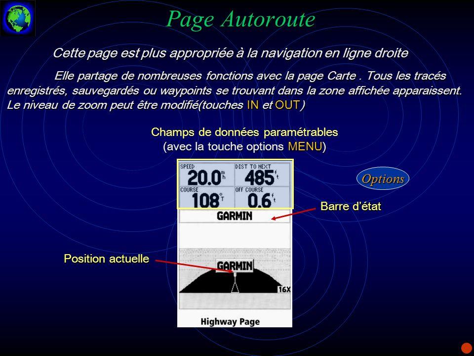 Page Autoroute Cette page est plus appropriée à la navigation en ligne droite Elle partage de nombreuses fonctions avec la page Carte. Tous les tracés