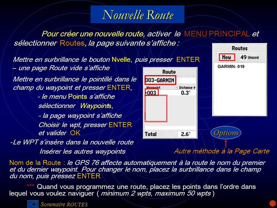 Nouvelle Route Pour créer une nouvelle route, activer le MENU PRINCIPAL et sélectionner Routes, la page suivante saffiche : Points Utilisation Pstion
