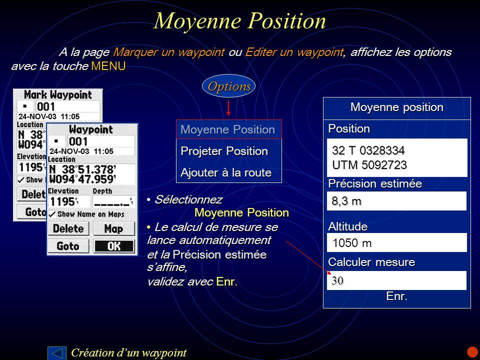 Moyenne Position Moyenne position Position Précision estimée Altitude Calculer mesure Enr. 32 T 0328334 UTM 5092723 1050 m 30 8,3 m Moyenne Position P