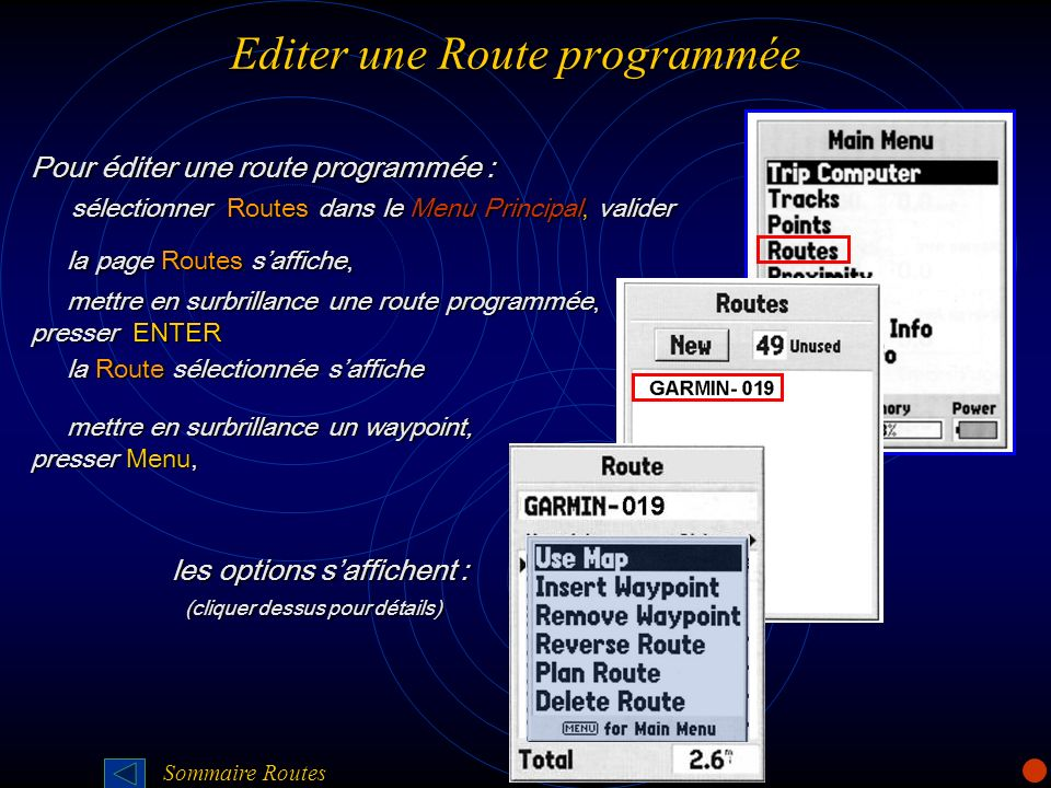 Editer une Route programmée Pour éditer une route programmée : sélectionner Routes dans le Menu Principal, valider sélectionner Routes dans le Menu Pr