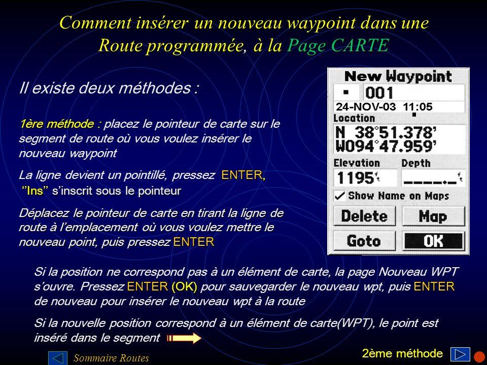 Comment insérer un nouveau waypoint dans une Route programmée, à la Page CARTE Il existe deux méthodes : 1ère méthode : 1ère méthode : placez le point