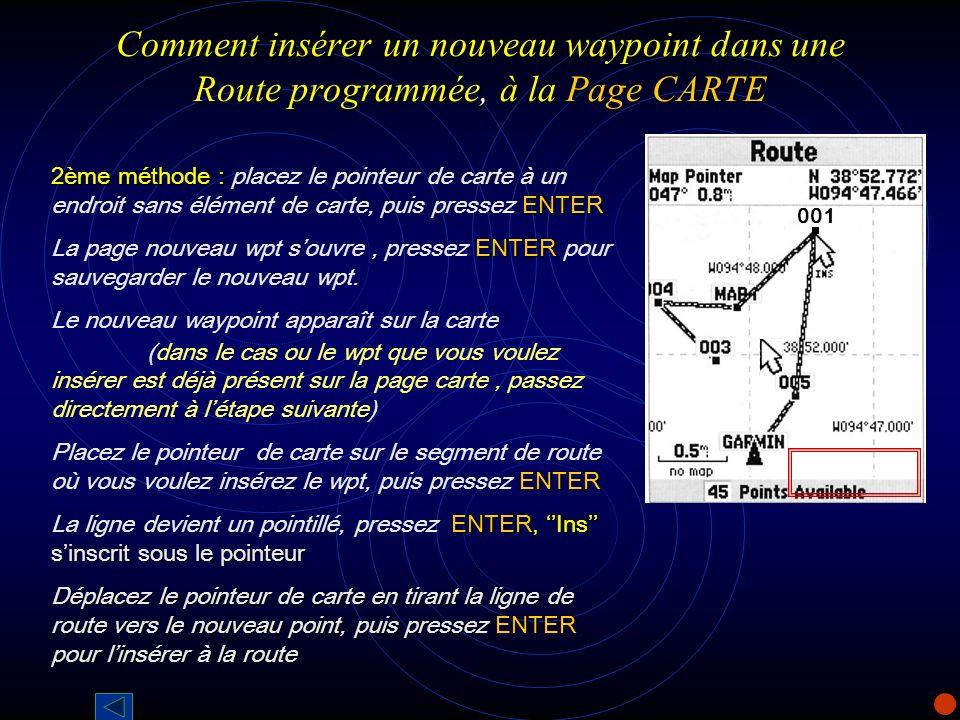 Comment insérer un nouveau waypoint dans une Route programmée, à la Page CARTE 2ème méthode : ENTER 2ème méthode : placez le pointeur de carte à un en