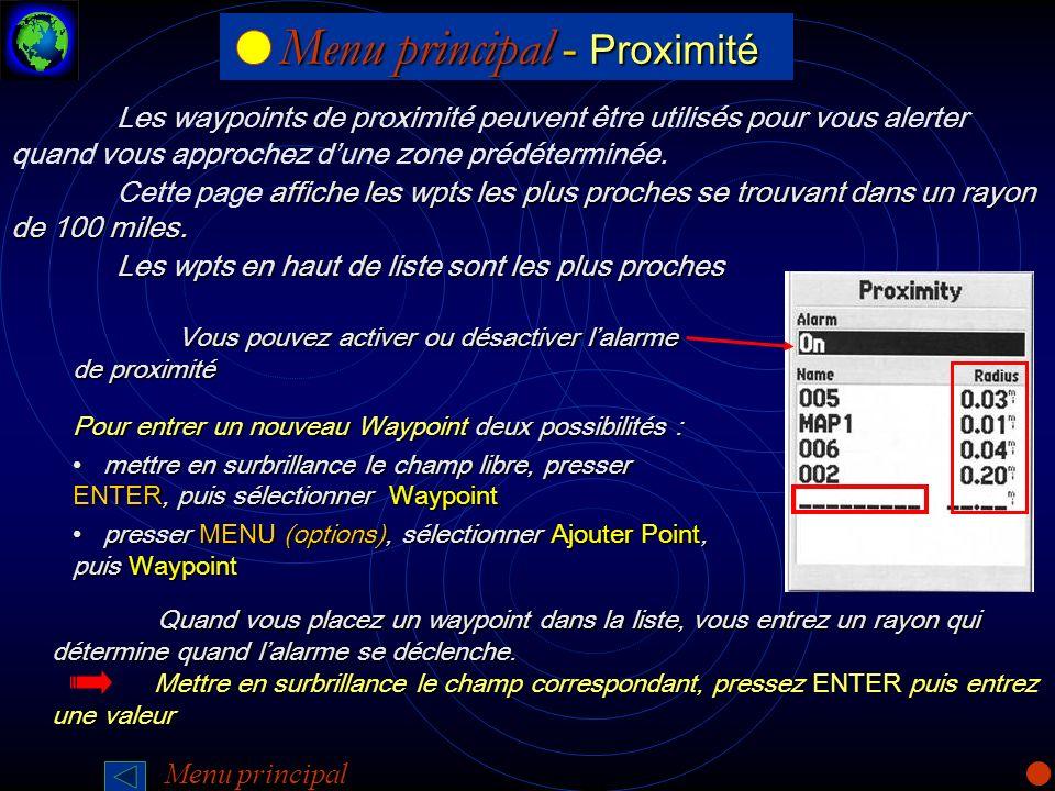 Menu principal - Proximité Menu principal - Proximité Les waypoints de proximité peuvent être utilisés pour vous alerter quand vous approchez dune zon