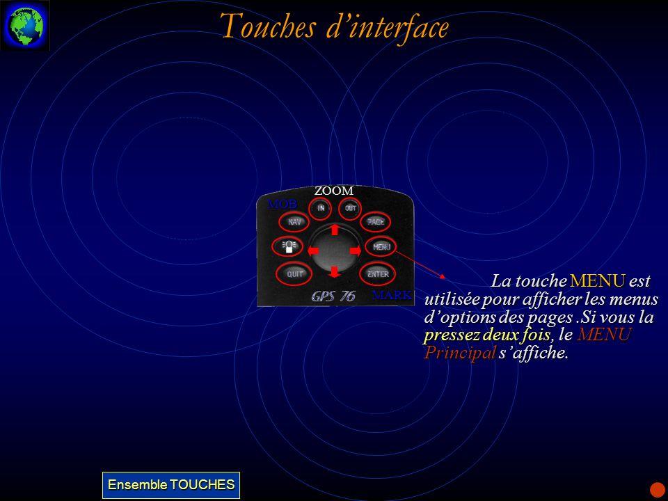 Touches dinterface La touche MENU est utilisée pour afficher les menus doptions des pages.Si vous la pressez deux fois, le MENU Principal saffiche. ZO