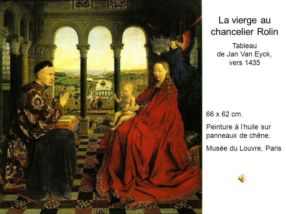 La vierge au chancelier Rolin Tableau de Jan Van Eyck, vers 1435 66 x 62 cm. Peinture à lhuile sur panneaux de chêne. Musée du Louvre, Paris