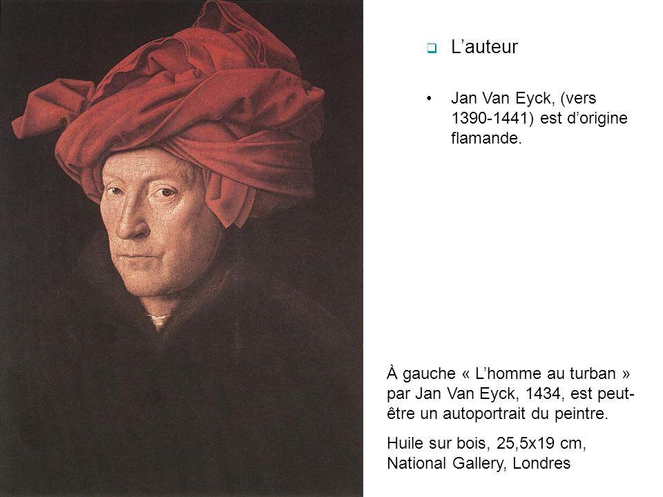 Lauteur Jan Van Eyck, (vers 1390-1441) est dorigine flamande. À gauche « Lhomme au turban » par Jan Van Eyck, 1434, est peut- être un autoportrait du