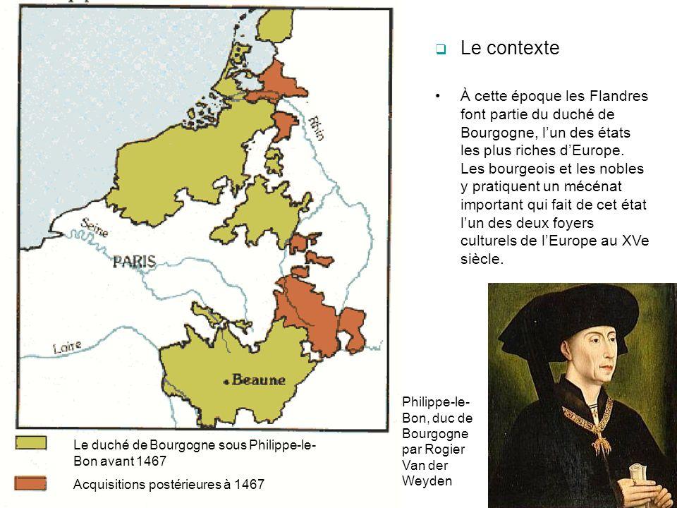 Le contexte À cette époque les Flandres font partie du duché de Bourgogne, lun des états les plus riches dEurope. Les bourgeois et les nobles y pratiq