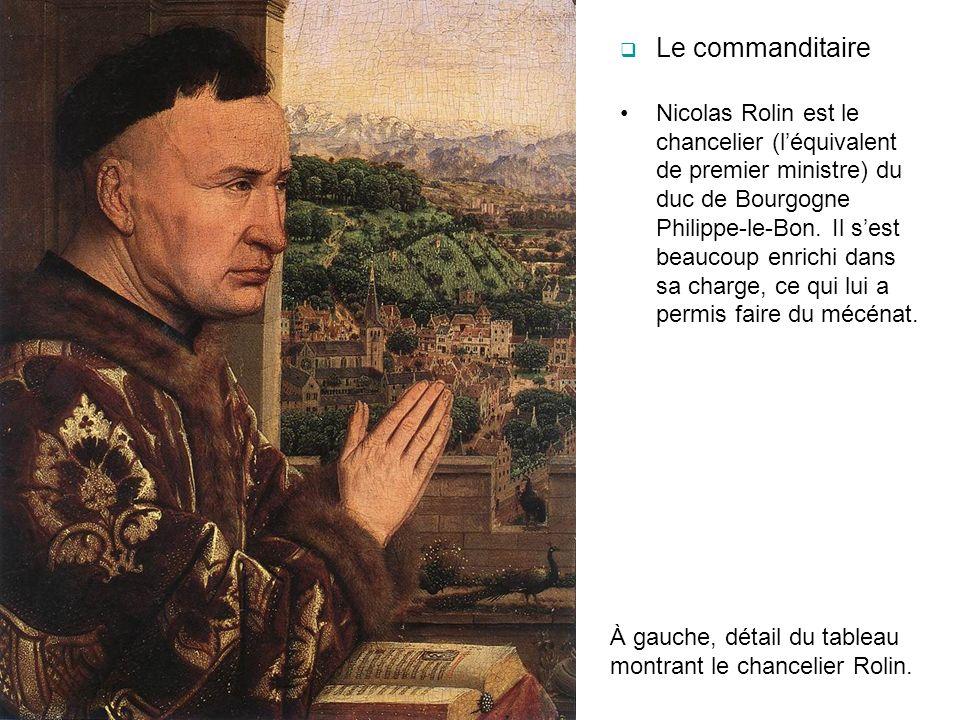 Le commanditaire Nicolas Rolin est le chancelier (léquivalent de premier ministre) du duc de Bourgogne Philippe-le-Bon. Il sest beaucoup enrichi dans