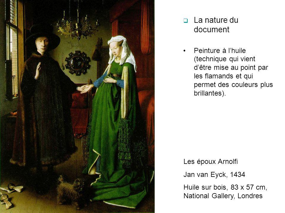 La nature du document Peinture à lhuile (technique qui vient dêtre mise au point par les flamands et qui permet des couleurs plus brillantes). Les épo