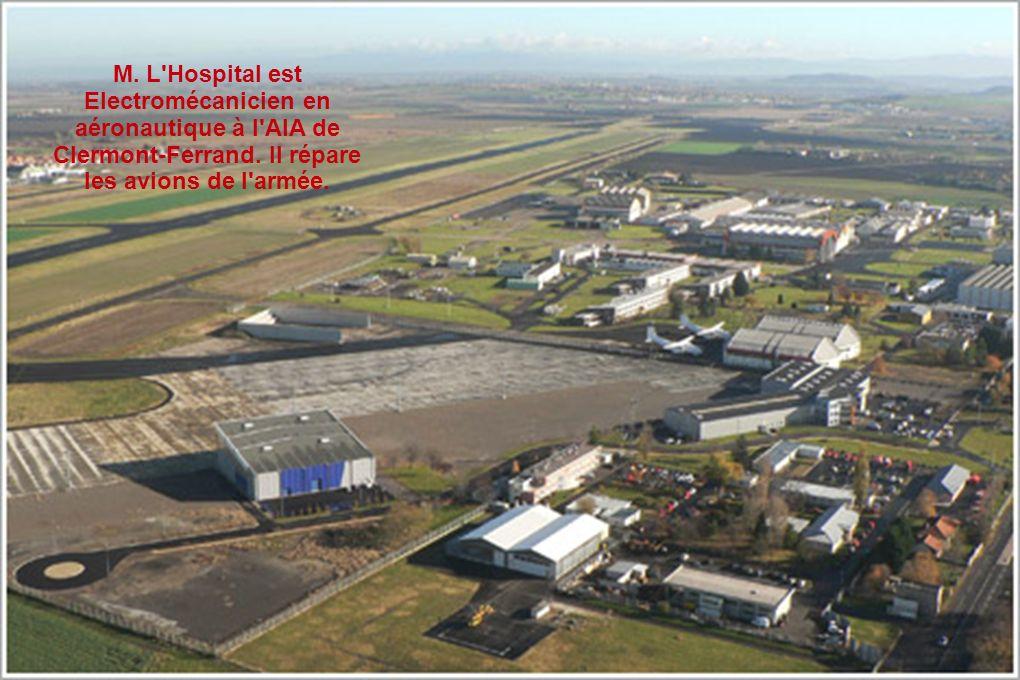 M. L'Hospital est Electromécanicien en aéronautique à l'AIA de Clermont-Ferrand. Il répare les avions de l'armée.