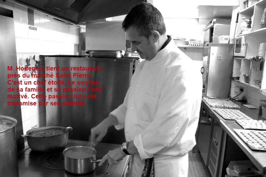 M. Hodencq, tient un restaurant près du marché Saint Pierre. C'est un chef étoilé. Le soutien de sa famille et sa passion l'ont motivé. Cette passion