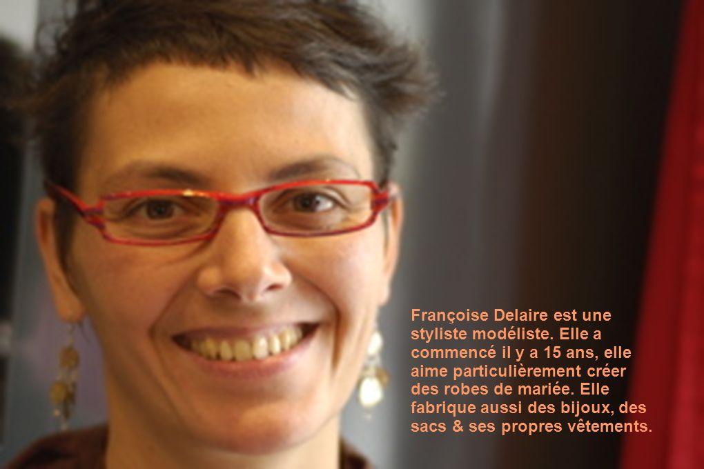 Françoise Delaire est une styliste modéliste. Elle a commencé il y a 15 ans, elle aime particulièrement créer des robes de mariée. Elle fabrique aussi