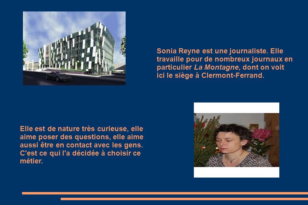 Sonia Reyne est une journaliste. Elle travaille pour de nombreux journaux en particulier La Montagne, dont on voit ici le siège à Clermont-Ferrand. El