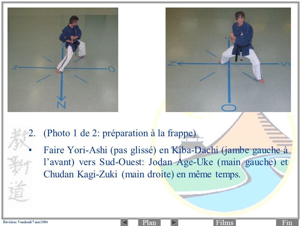 PlanFinFilms Révision: Vendredi 7 mai 2004 2.(Photo 1 de 2: préparation à la frappe) Faire Yori-Ashi (pas glissé) en Kiba-Dachi (jambe gauche à lavant