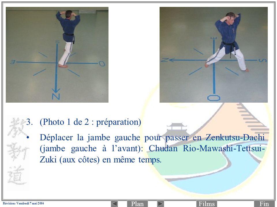 PlanFinFilms Révision: Vendredi 7 mai 2004 3.(Photo 1 de 2 : préparation) Déplacer la jambe gauche pour passer en Zenkutsu-Dachi (jambe gauche à lavan