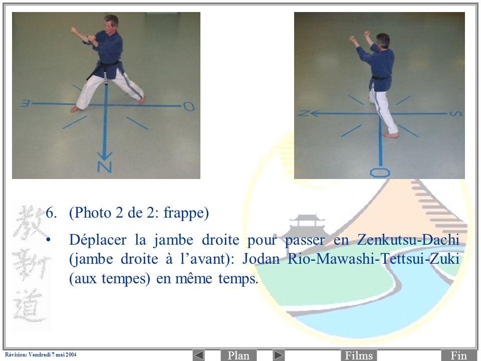 PlanFinFilms Révision: Vendredi 7 mai 2004 6.(Photo 2 de 2: frappe) Déplacer la jambe droite pour passer en Zenkutsu-Dachi (jambe droite à lavant): Jo