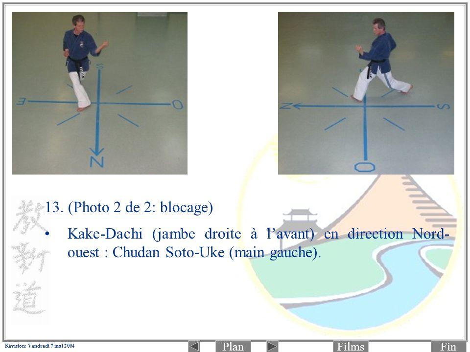 PlanFinFilms Révision: Vendredi 7 mai 2004 13. (Photo 2 de 2: blocage) Kake-Dachi (jambe droite à lavant) en direction Nord- ouest : Chudan Soto-Uke (