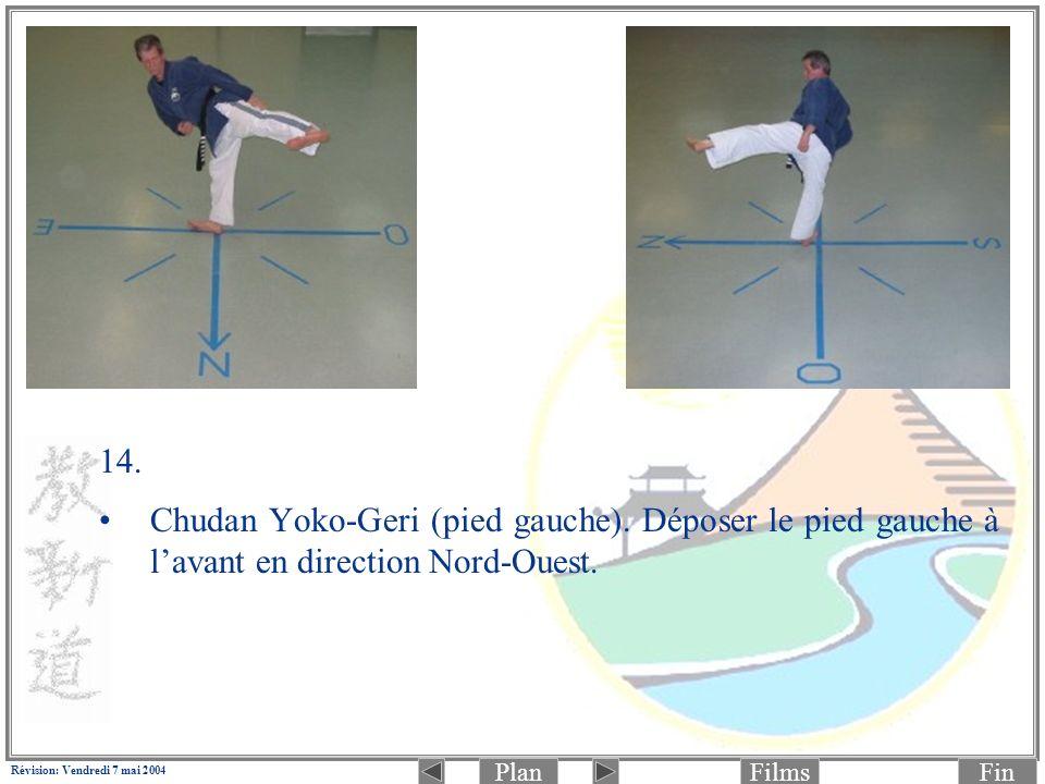 PlanFinFilms Révision: Vendredi 7 mai 2004 14. Chudan Yoko-Geri (pied gauche). Déposer le pied gauche à lavant en direction Nord-Ouest.