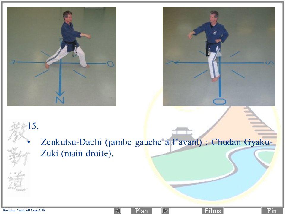 PlanFinFilms Révision: Vendredi 7 mai 2004 15. Zenkutsu-Dachi (jambe gauche à lavant) : Chudan Gyaku- Zuki (main droite).