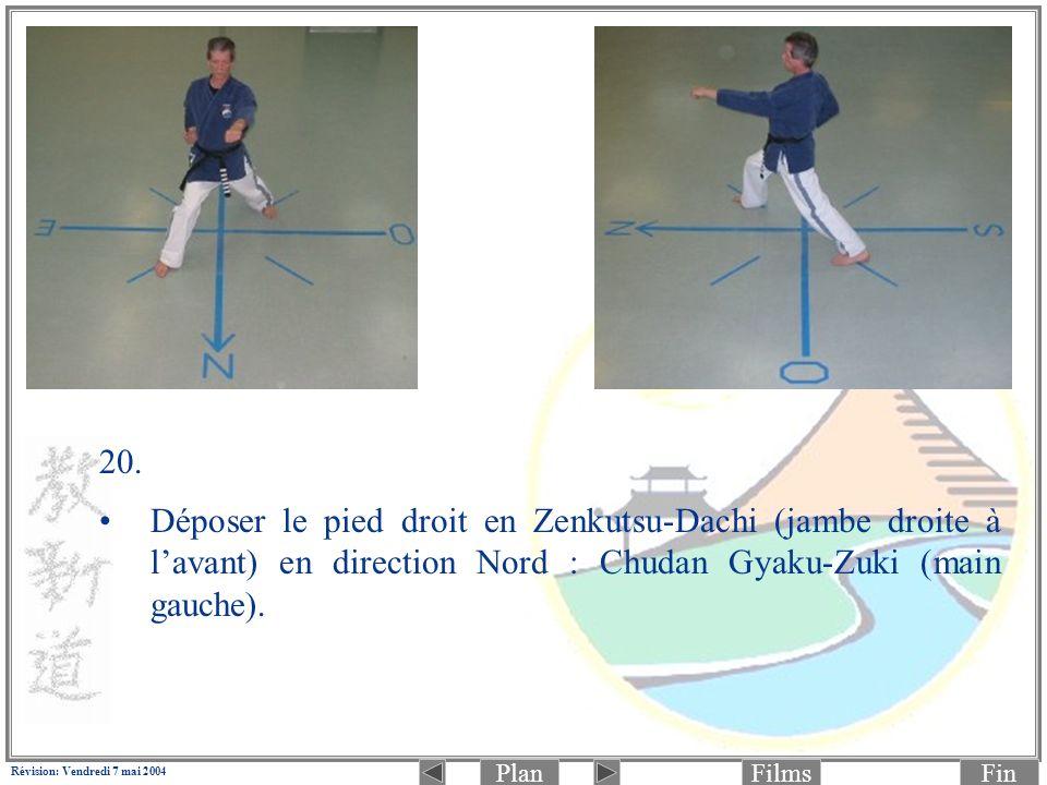 PlanFinFilms Révision: Vendredi 7 mai 2004 20. Déposer le pied droit en Zenkutsu-Dachi (jambe droite à lavant) en direction Nord : Chudan Gyaku-Zuki (