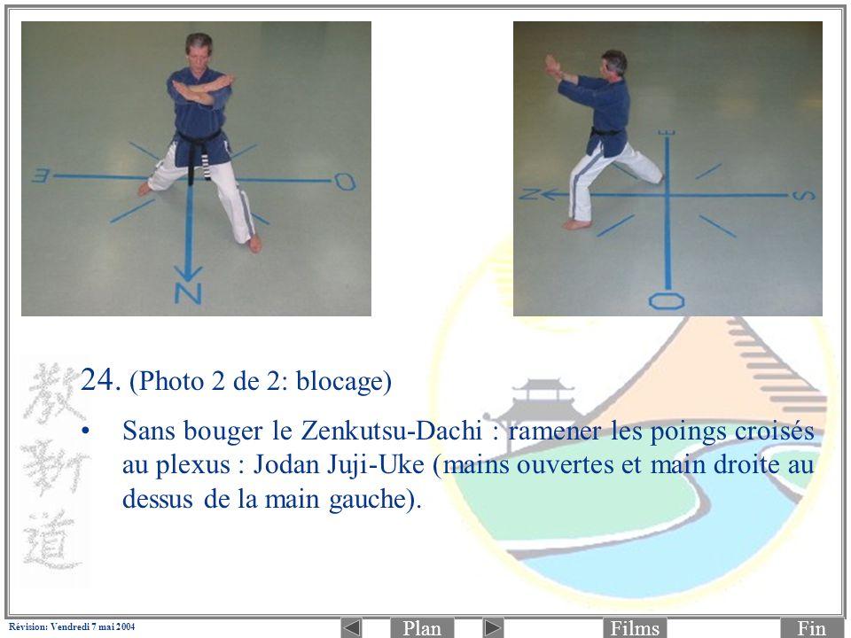 PlanFinFilms Révision: Vendredi 7 mai 2004 24. (Photo 2 de 2: blocage) Sans bouger le Zenkutsu-Dachi : ramener les poings croisés au plexus : Jodan Ju