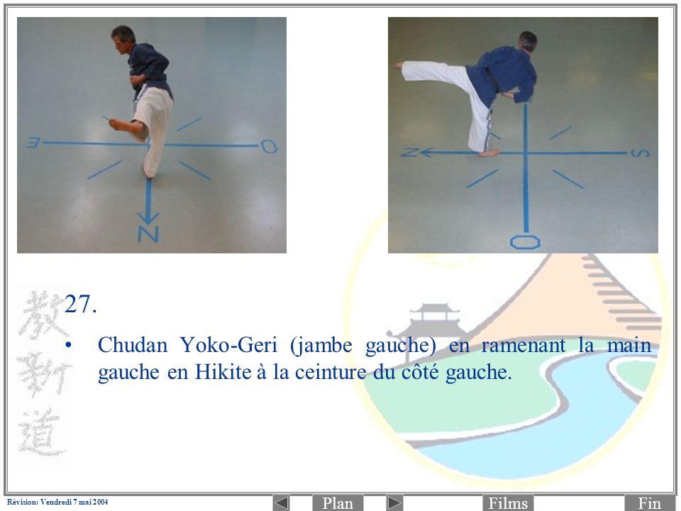 PlanFinFilms Révision: Vendredi 7 mai 2004 27. Chudan Yoko-Geri (jambe gauche) en ramenant la main gauche en Hikite à la ceinture du côté gauche.