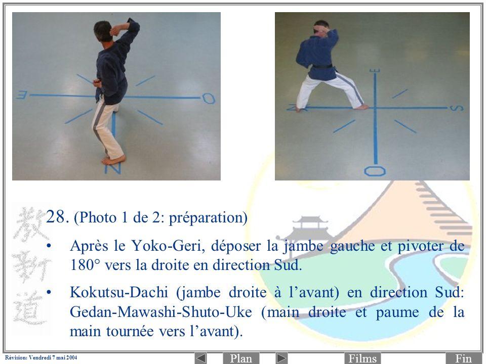 PlanFinFilms Révision: Vendredi 7 mai 2004 28. (Photo 1 de 2: préparation) Après le Yoko-Geri, déposer la jambe gauche et pivoter de 180° vers la droi
