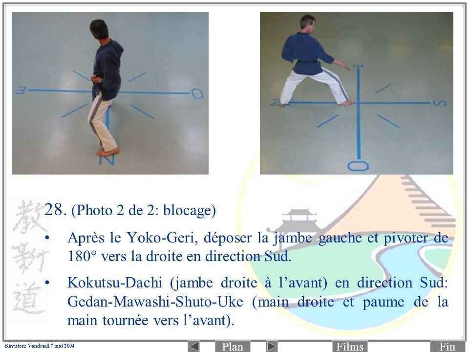 PlanFinFilms Révision: Vendredi 7 mai 2004 28. (Photo 2 de 2: blocage) Après le Yoko-Geri, déposer la jambe gauche et pivoter de 180° vers la droite e