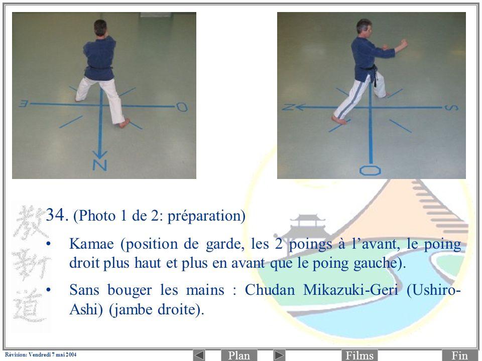 PlanFinFilms Révision: Vendredi 7 mai 2004 34. (Photo 1 de 2: préparation) Kamae (position de garde, les 2 poings à lavant, le poing droit plus haut e