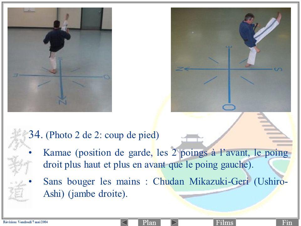 PlanFinFilms Révision: Vendredi 7 mai 2004 34. (Photo 2 de 2: coup de pied) Kamae (position de garde, les 2 poings à lavant, le poing droit plus haut