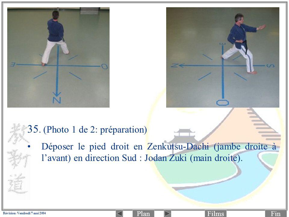PlanFinFilms Révision: Vendredi 7 mai 2004 35. (Photo 1 de 2: préparation) Déposer le pied droit en Zenkutsu-Dachi (jambe droite à lavant) en directio