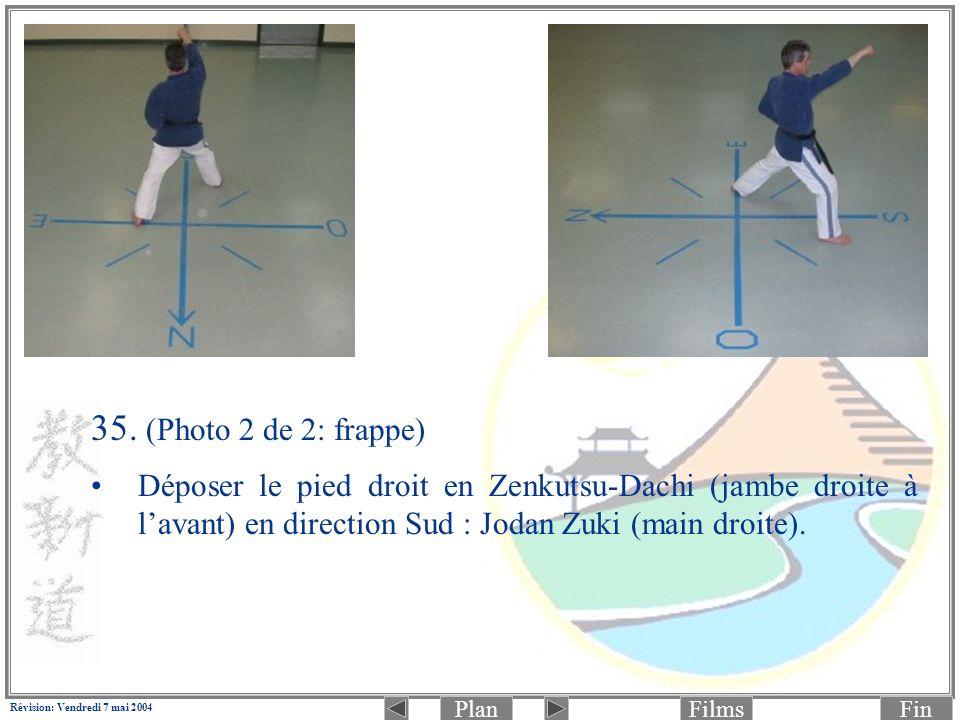 PlanFinFilms Révision: Vendredi 7 mai 2004 35. (Photo 2 de 2: frappe) Déposer le pied droit en Zenkutsu-Dachi (jambe droite à lavant) en direction Sud