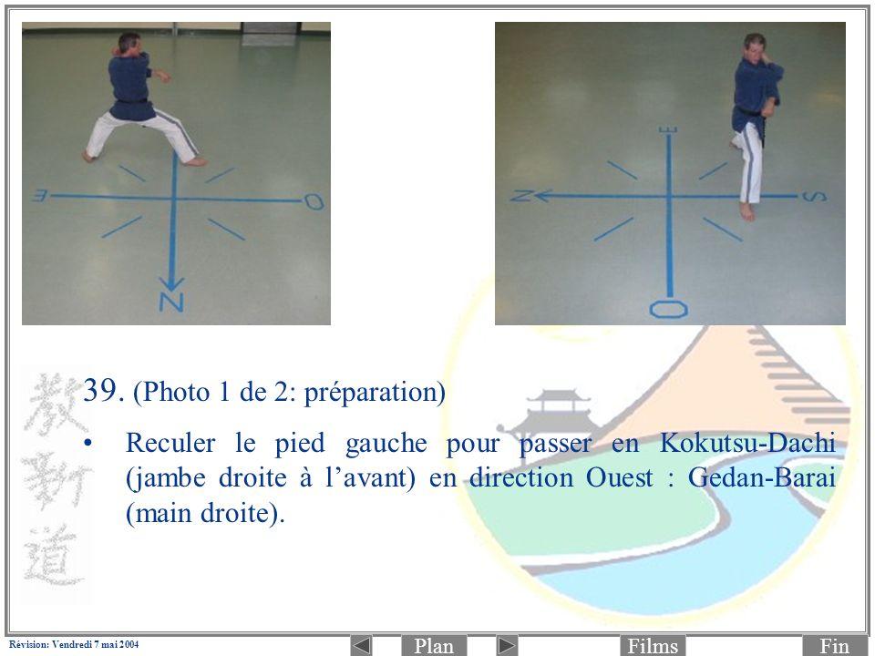 PlanFinFilms Révision: Vendredi 7 mai 2004 39. (Photo 1 de 2: préparation) Reculer le pied gauche pour passer en Kokutsu-Dachi (jambe droite à lavant)