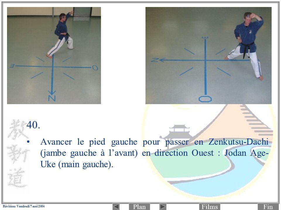 PlanFinFilms Révision: Vendredi 7 mai 2004 40. Avancer le pied gauche pour passer en Zenkutsu-Dachi (jambe gauche à lavant) en direction Ouest : Jodan