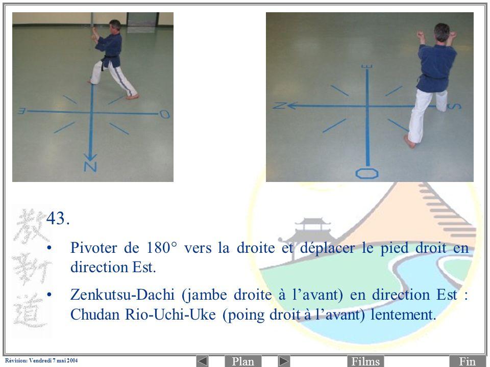 PlanFinFilms Révision: Vendredi 7 mai 2004 43. Pivoter de 180° vers la droite et déplacer le pied droit en direction Est. Zenkutsu-Dachi (jambe droite
