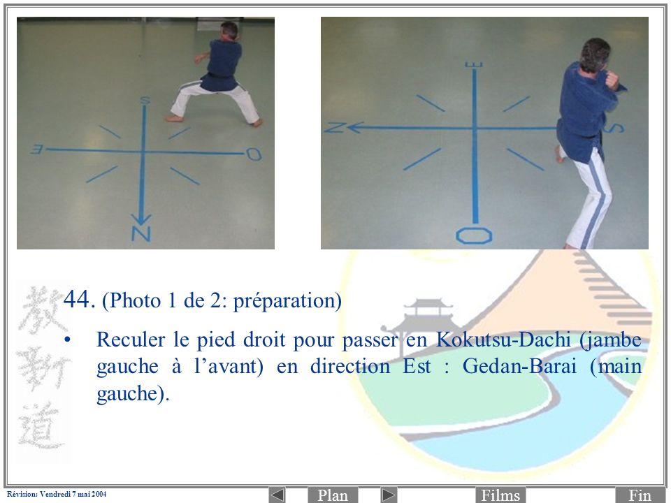 PlanFinFilms Révision: Vendredi 7 mai 2004 44. (Photo 1 de 2: préparation) Reculer le pied droit pour passer en Kokutsu-Dachi (jambe gauche à lavant)