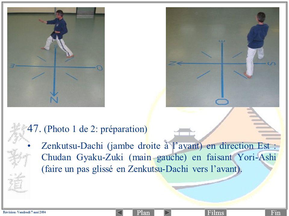 PlanFinFilms Révision: Vendredi 7 mai 2004 47. (Photo 1 de 2: préparation) Zenkutsu-Dachi (jambe droite à lavant) en direction Est : Chudan Gyaku-Zuki