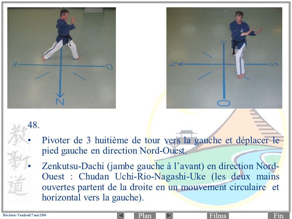 PlanFinFilms Révision: Vendredi 7 mai 2004 48. Pivoter de 3 huitième de tour vers la gauche et déplacer le pied gauche en direction Nord-Ouest. Zenkut