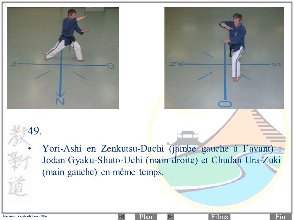 PlanFinFilms Révision: Vendredi 7 mai 2004 49. Yori-Ashi en Zenkutsu-Dachi (jambe gauche à lavant) : Jodan Gyaku-Shuto-Uchi (main droite) et Chudan Ur