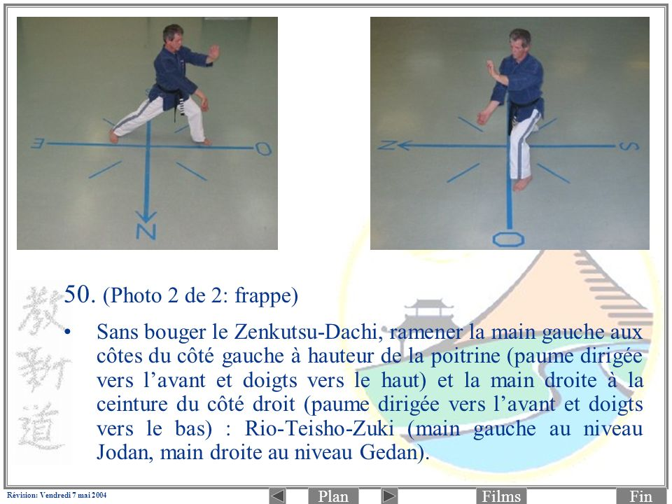 PlanFinFilms Révision: Vendredi 7 mai 2004 50. (Photo 2 de 2: frappe) Sans bouger le Zenkutsu-Dachi, ramener la main gauche aux côtes du côté gauche à