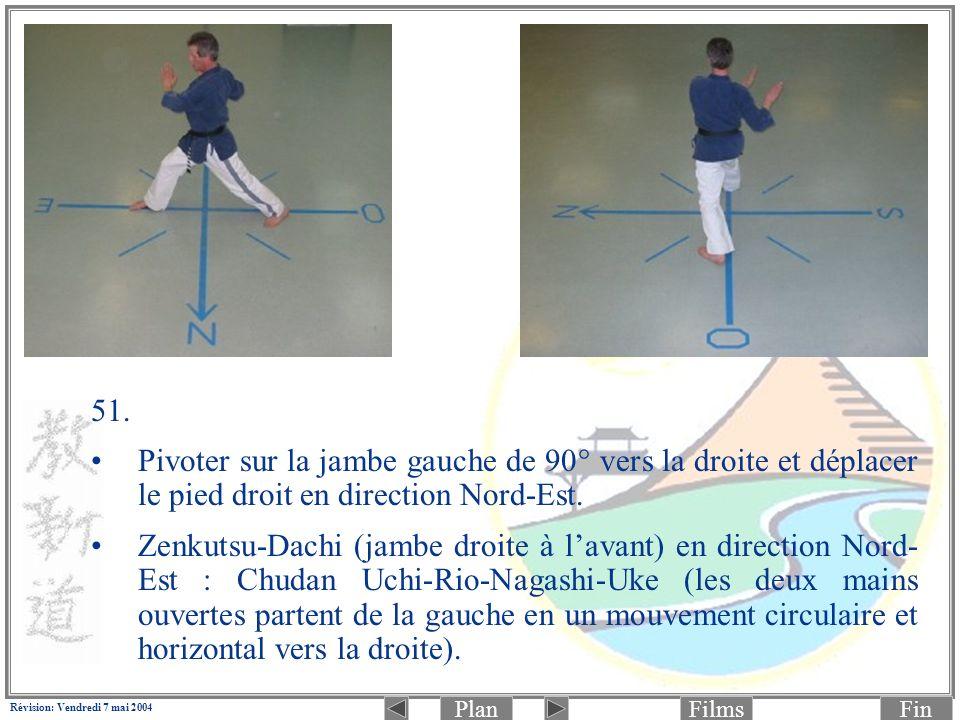 PlanFinFilms Révision: Vendredi 7 mai 2004 51. Pivoter sur la jambe gauche de 90° vers la droite et déplacer le pied droit en direction Nord-Est. Zenk