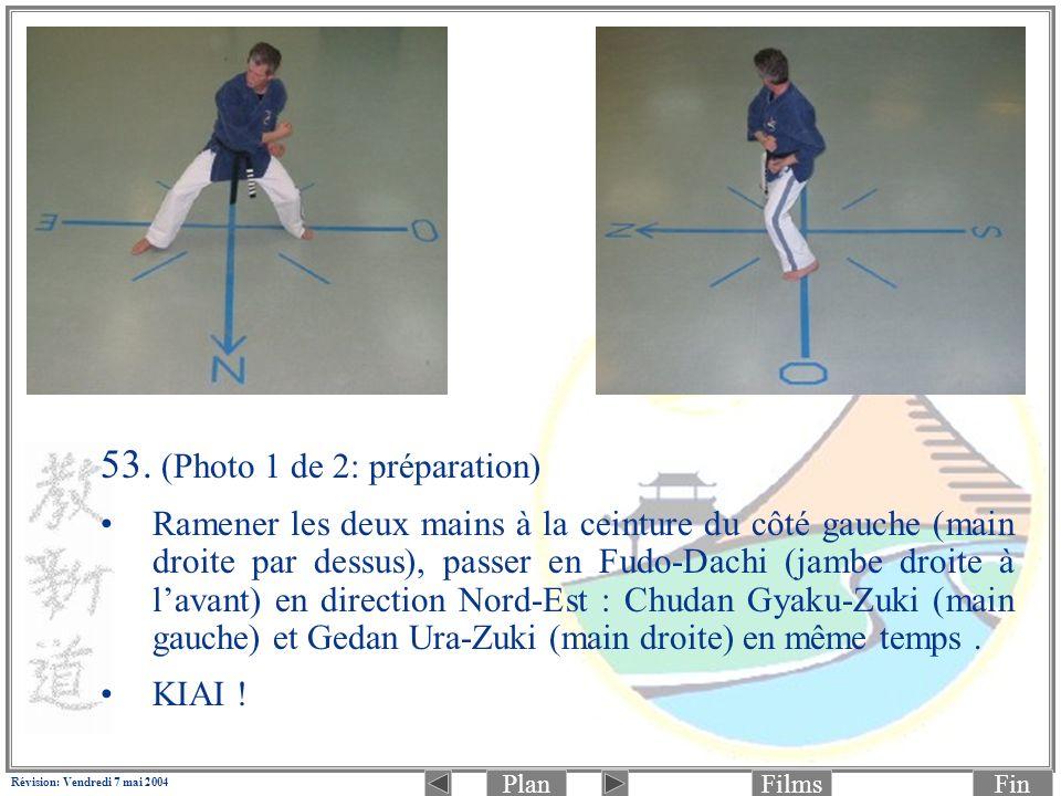 PlanFinFilms Révision: Vendredi 7 mai 2004 53. (Photo 1 de 2: préparation) Ramener les deux mains à la ceinture du côté gauche (main droite par dessus