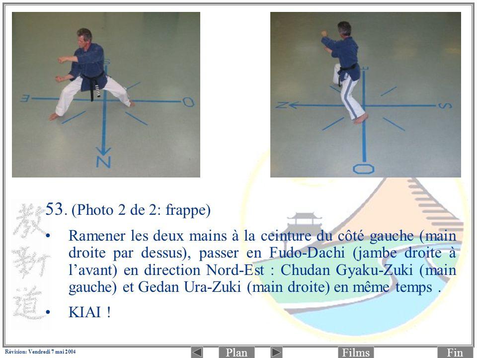PlanFinFilms Révision: Vendredi 7 mai 2004 53. (Photo 2 de 2: frappe) Ramener les deux mains à la ceinture du côté gauche (main droite par dessus), pa