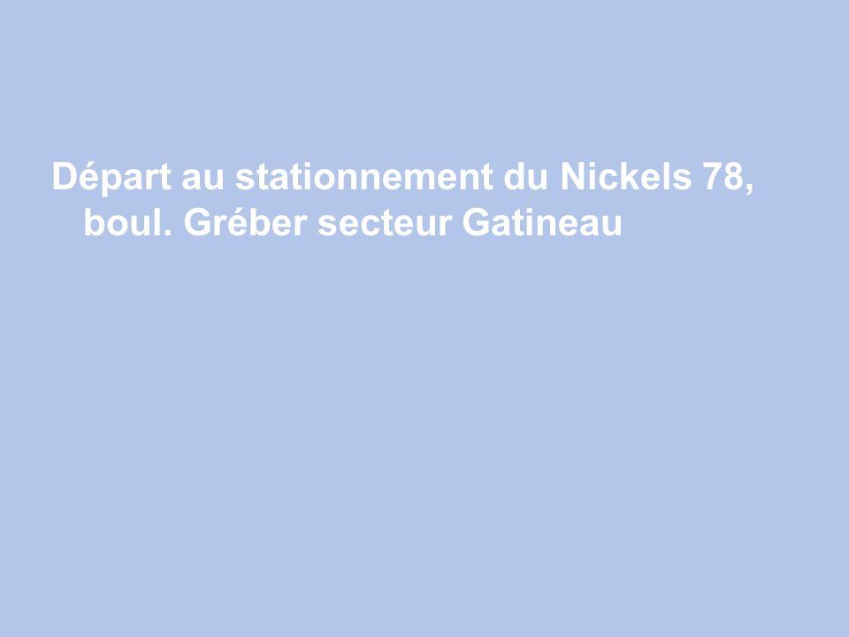 Départ au stationnement du Nickels 78, boul. Gréber secteur Gatineau