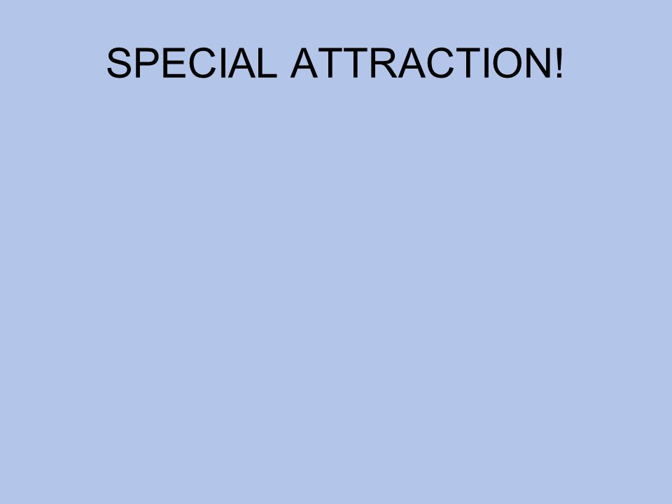 SPECIAL ATTRACTION!
