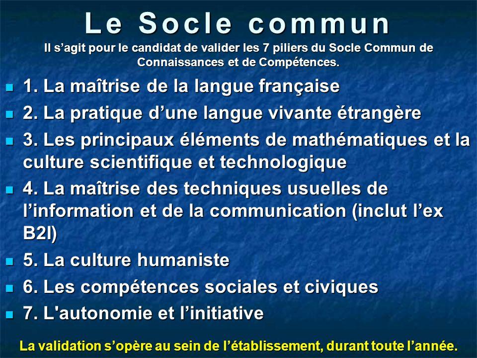 Le Socle commun Il sagit pour le candidat de valider les 7 piliers du Socle Commun de Connaissances et de Compétences. 1. La maîtrise de la langue fra