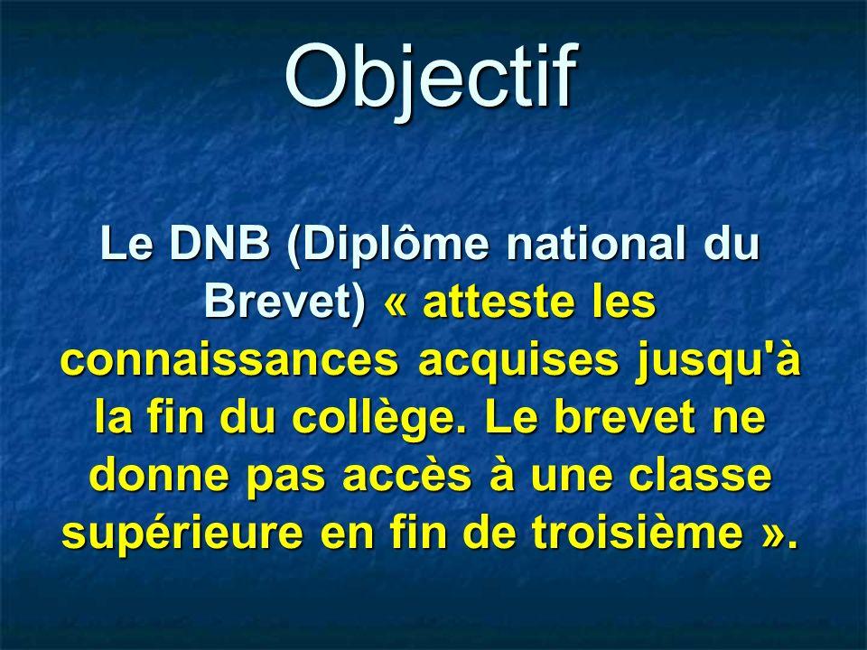 Objectif Le DNB (Diplôme national du Brevet) « atteste les connaissances acquises jusqu'à la fin du collège. Le brevet ne donne pas accès à une classe