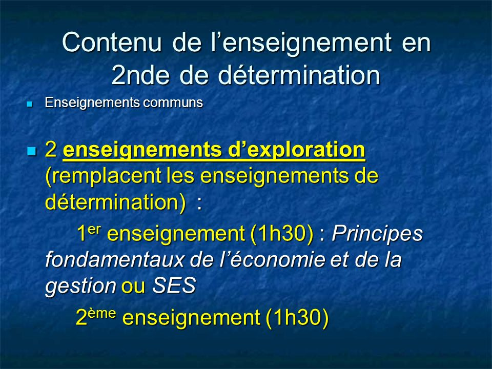 Enseignements communs Enseignements communs 2 enseignements dexploration (remplacent les enseignements de détermination) : 2 enseignements dexploratio